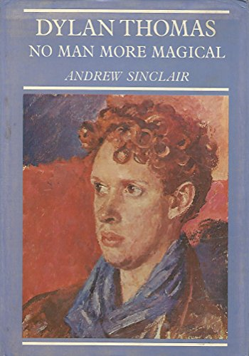 9780030145360: Dylan Thomas: No Man More Magical