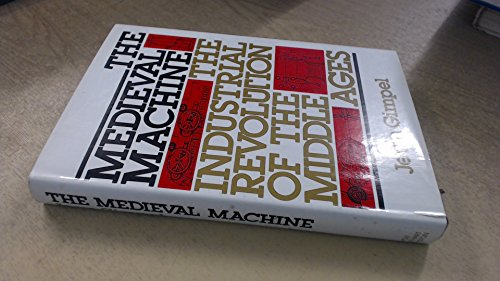 9780030146367: The Medieval Machine: The Industrial Revolution of the Middle Ages