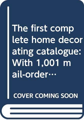 9780030146466: The first complete home decorating catalogue: With 1,001 mail-order sources and ideas to help you furnish and decorate your home