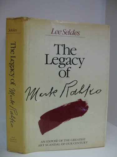 9780030147517: The Legacy of Mark Rothko: An Expose of the Greatest Art Scandal of Our Century