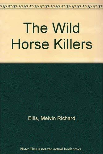 The Wild Horse Killers: Ellis, Melvin Richard