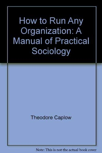 9780030148866: How to Run Any Organization: A Manual of Practical Sociology