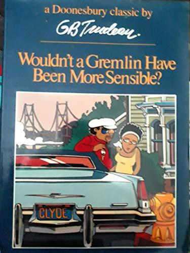 9780030149016: Wouldn't a Gremlin Have Been More Sensible? (A Doonesbury book)