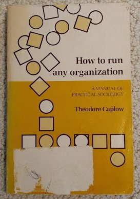How to Run Any Organization: Caplow, Theodore.