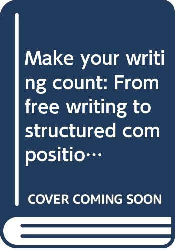 9780030153617: Make your writing count: From free writing to structured composition