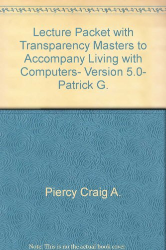 Lecture packet with transparency masters to accompany Living with computers, version 5.0, Patrick G...