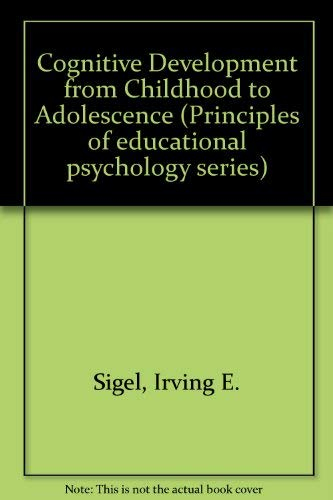 9780030156366: Cognitive Development from Childhood to Adolescence: A Constructivist Perspective (Principles of educational psychology series)