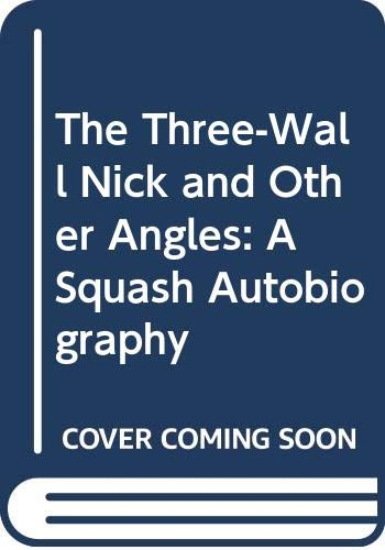 9780030166662: The Three-Wall Nick and Other Angles: A Squash Autobiography