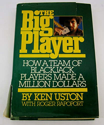 The Big Player: How a Team of Blackjack Players Made a Million Dollars: Uston, Ken; Rapoport, Roger