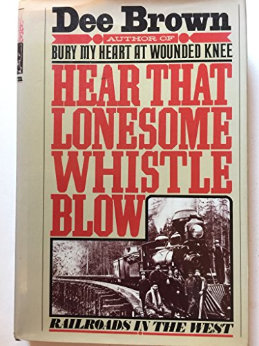 9780030169366: Hear That Lonesome Whistle Blow: Railroads in the West