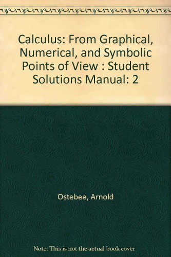 9780030174339: Calculus: From Graphical, Numerical, and Symbolic Points of View : Student Solutions Manual