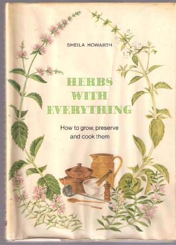 9780030176968: Herbs with everything: How to grow, preserve, and cook them