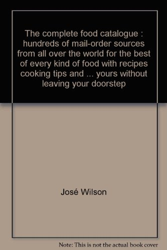 9780030177019: The complete food catalogue: Hundreds of mail-order sources from all over the world for the best of every kind of food, with recipes, cooking tips, ... yours without leaving your doorstep