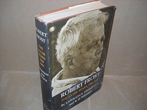 Robert Frost. The Later Years 1938 1963.: Lawrance Thompson & R H Winnick