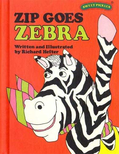 Zip Goes Zebra (Sweet Pickles Series): Richard Hefter