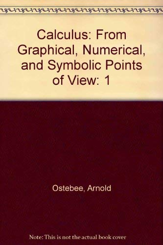 9780030181047: Calculus: From Graphical, Numerical, and Symbolic Points of View