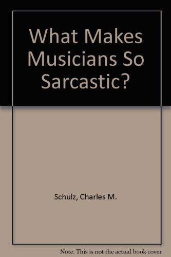 9780030181115: What Makes Musicians So Sarcastic?