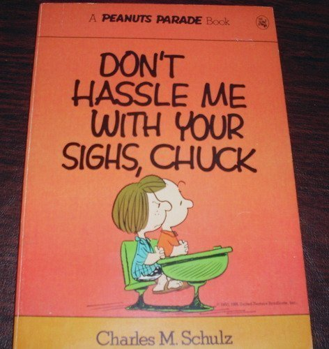 9780030182112: Don't Hassle Me With Your Sighs, Chuck (Peanuts Parade ; 12)