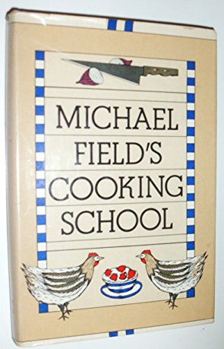 9780030184765: Michael Field's Cooking School: A Selection of Great Recipes Demonstrating the Pleasures and Principles of Fine Cooking