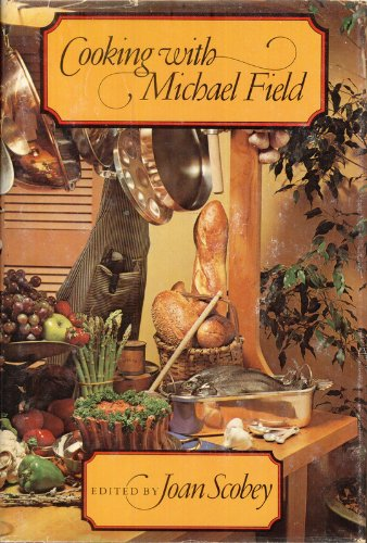 Cooking with Michael Field: Field, Michael; Scobey,