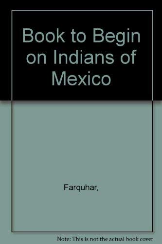 9780030190766: A Book to Begin on The Indians of Mexico