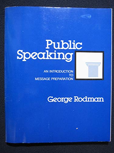 Public Speaking: An Introduction to Message Preparation: Rodman, George R.