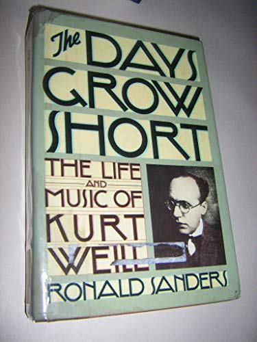 9780030194115: The days grow short: The life and music of Kurt Weill