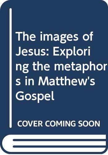 9780030213267: The images of Jesus: Exploring the metaphors in Matthew's Gospel