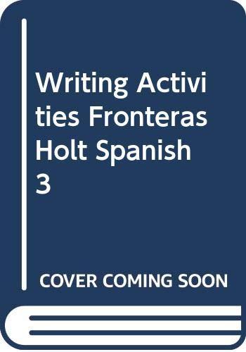 9780030214172: Writing Activities Fronteras Holt Spanish 3