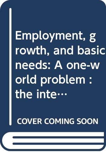 9780030216015: Employment, growth, and basic needs: A one-world problem : the international