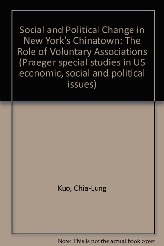 Social and Political Change in New York's Chinatown: The Role of Voluntary Associations (...