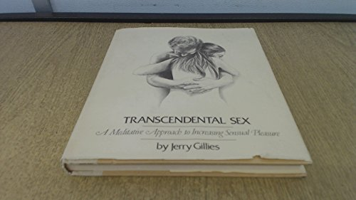 Transcendental Sex: A Meditative Approach to Increasing Sensual Pleasure.: Jerry Gillies.