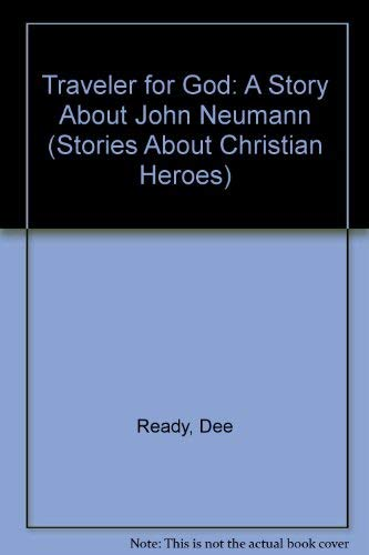9780030221118: Traveler for God: A Story About John Neumann (Stories About Christian Heroes)