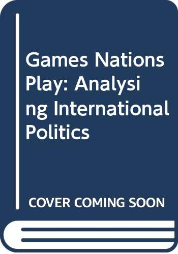 9780030222061: Games Nations Play: Analyzing International Politics