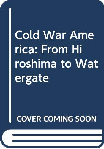 9780030222115: Cold War America: From Hiroshima to Watergate