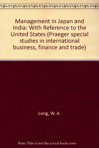Management in Japan and India: With Reference: W.A. Long, K.K.