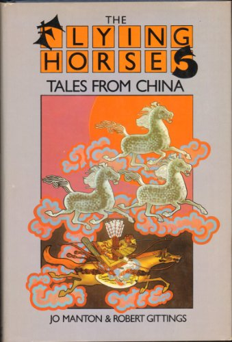 9780030227011: The Flying Horses: Tales from China