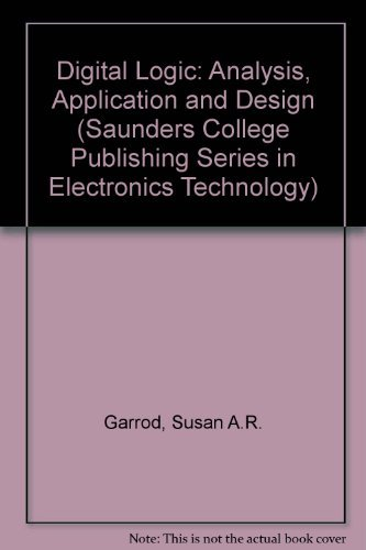 9780030230998: Digital Logic: Analysis, Application & Design (Saunders College Publishing Series in Electronics Technology)