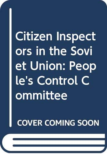 9780030232015: Citizen inspectors in the Soviet Union: The People's Control Committee (Praeger special studies in international politics and government)