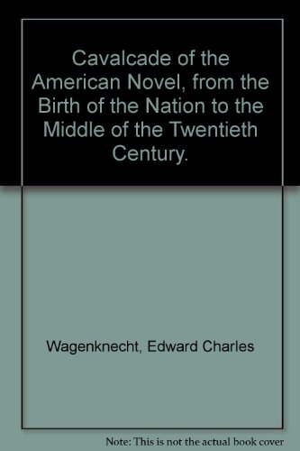 9780030254000: Cavalcade of the American Novel, from the Birth of the Nation to the Middle of the Twentieth Century.