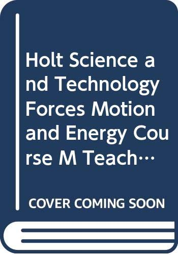 9780030255823: Holt Science and Technology Forces, Motion and Energy, Course M, Teacher's Edition