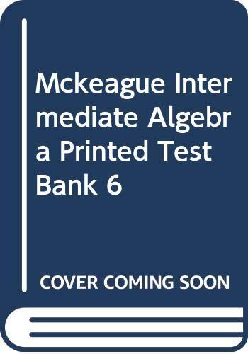 9780030263163: MCKEAGUE INTERMEDIATE ALGEBRA PRINTED TEST BANK 6