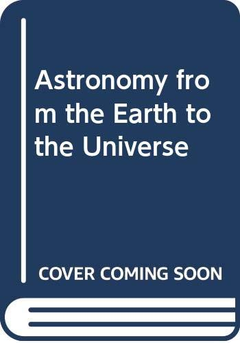9780030264566: Astronomy from the Earth to the Universe