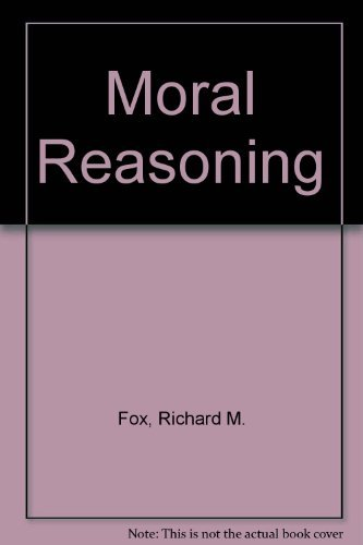 Moral Reasoning: A Philosophic Approach to Applied: Richard M. Fox,