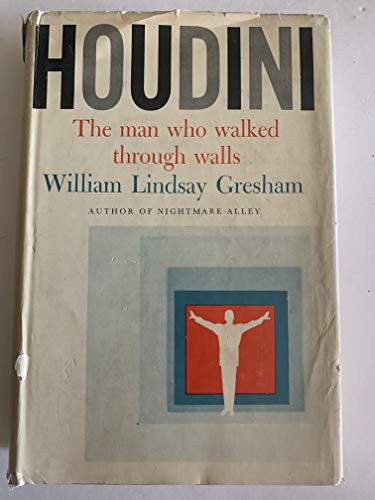 Houdini: The Man Who Walked Through Walls: William Lindsay Gresham