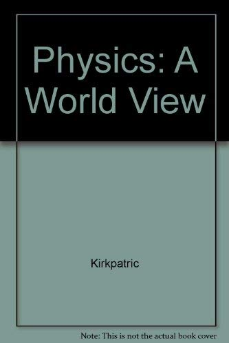 Physics : A World View: Larry D. Kirkpatrick;