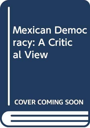 9780030281518: Mexican Democracy: A Critical View