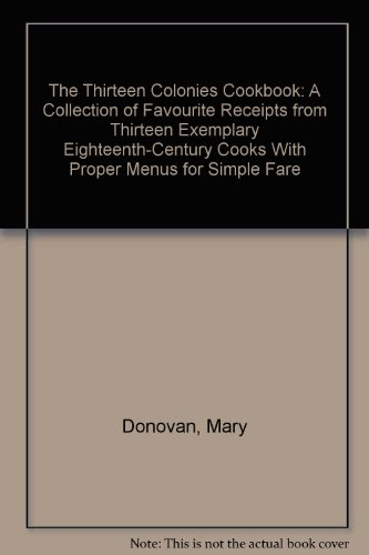 9780030283260: The Thirteen Colonies Cookbook: A Collection of Favourite Receipts from Thirteen Exemplary Eighteenth-Century Cooks With Proper Menus for Simple Fare