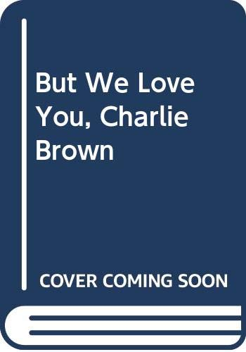 9780030299407: But We Love You, Charlie Brown