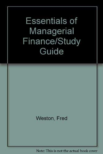 Essentials of Managerial Finance/Study Guide: Fred Weston, Eugene